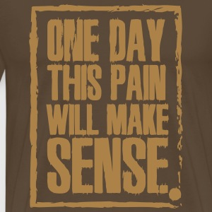 One day this pain will make sense T-Shirts - Men's Premium T-Shirt