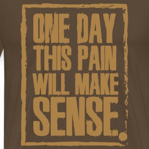 One day this pain will make sense Magliette - Maglietta Premium da uomo