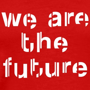 We are the future Tee shirts - T-shirt Premium Homme