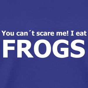 you can´t scare me! I eat  frogs T-Shirts - Männer Premium T-Shirt