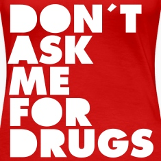 Don´t Ask Me For Drugs T-Shirts