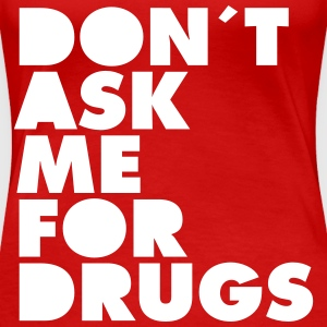 Don´t Ask Me For Drugs T-skjorter - Premium T-skjorte for kvinner
