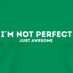 I AM NOT PERFECT JUST AWESOME T-Shirts - Männer Premium T-Shirt