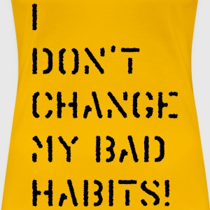 Bad habits T-Shirts - Frauen Premium T-Shirt
