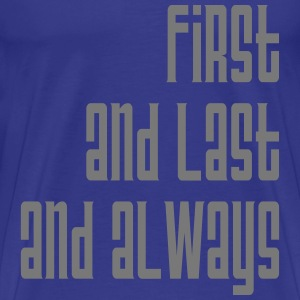 first and last and always - Männer Premium T-Shirt