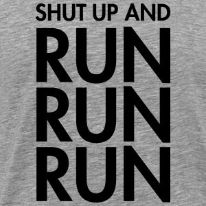 Shut Up And Run Run Run T-shirts - Mannen Premium T-shirt