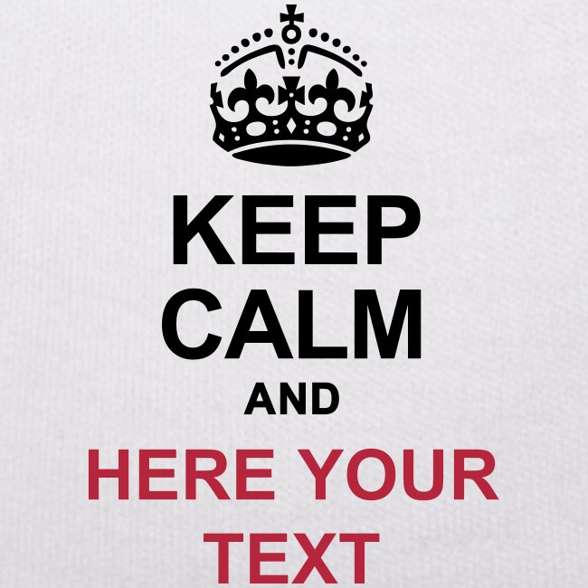 KEEP CALM AND... Write your text!