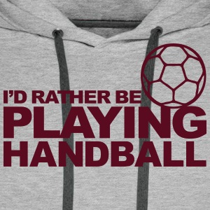 I'd Rather be playing Handball Sweat-shirts - Sweat-shirt à capuche Premium pour hommes