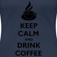Keep Calm And Drink Coffee T-Shirts