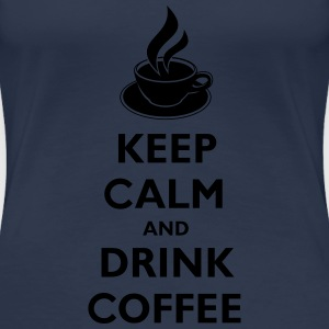 Keep Calm And Drink Coffee Koszulki - Koszulka damska Premium