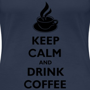 Keep Calm And Drink Coffee T-shirts - Dame premium T-shirt