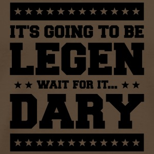 It's Going To Be Legen wait for it Dary T-Shirts - Männer Premium T-Shirt