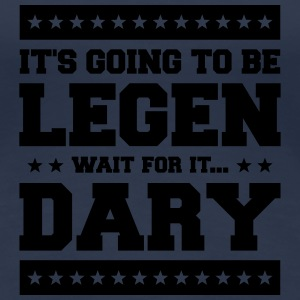 It's Going To Be Legen wait for it Dary T-shirts - Premium-T-shirt dam