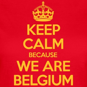 Keep Calm Because We Are Belgium Tee shirts - T-shirt Femme