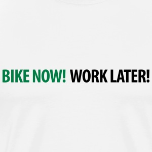 Männershirt Bike now! Work later! - Männer Premium T-Shirt