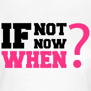 If Not Now, when? Camisetas - Camiseta mujer