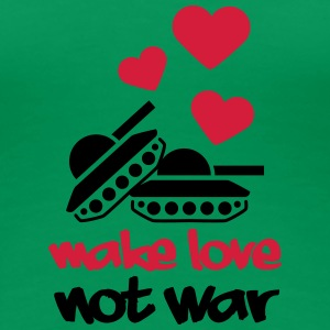 Make Love Not War Tanks T-shirts - Dame premium T-shirt