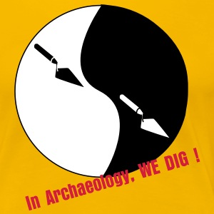 In Archaology We Dig - T-shirt Premium Femme