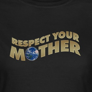 RESPECT YOUR MOTHER!, digital, T-Shirts - Women's T-Shirt