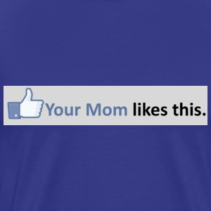Your Mom likes this. - Men's Premium T-Shirt