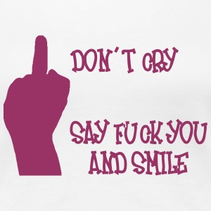 don´t cry say fuck you and smile T-Shirts - Frauen Premium T-Shirt