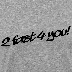 2 Fast 4 You T-shirts - Premium-T-shirt herr
