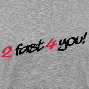 2 Fast 4 You T-skjorter - Premium T-skjorte for menn