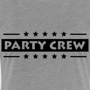 Party Crew T-shirts - Vrouwen Premium T-shirt