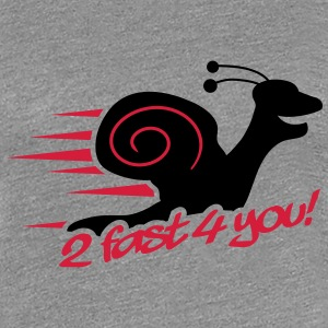 2 Fast 4 You Snail T-Shirts - Frauen Premium T-Shirt