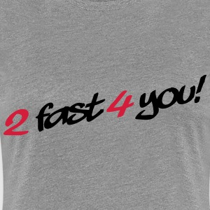 2 Fast 4 You T-shirts - Dame premium T-shirt