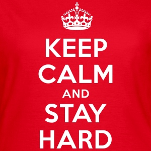 keep calm and stay hard T-Shirts - Frauen T-Shirt