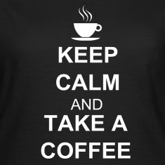 Keep calm and TAKE A COFFEE T-paidat