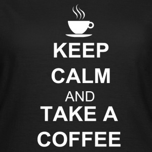 Keep calm and TAKE A COFFEE T-shirts - Dame-T-shirt