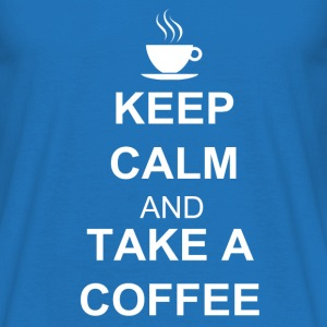 Keep calm and TAKE A COFFEE Magliette - Maglietta da uomo