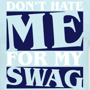 Don't hate me for my swag T-shirts - Mannen T-shirt
