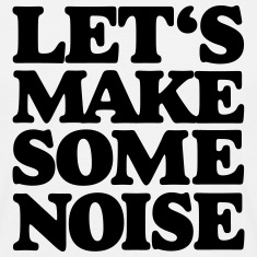 Let's make some noise T-Shirts