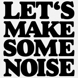 Let's make some noise T-Shirt - Männer T-Shirt