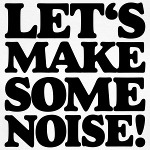 Let's make some noise T-Shirt - Frauen T-Shirt