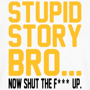 stupid story bro... now shut the f*** up Tee shirts - T-shirt Homme col V