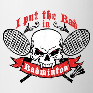 I put the bad in Badminton Flaschen & Tassen - Tasse