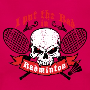 I put the bad in Badminton T-Shirts - Women's T-Shirt