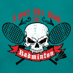 I put the bad in Badminton Tee shirts - T-shirt Femme