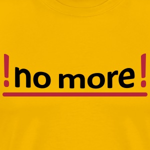 NO MORE + Dein Text - Männer Premium T-Shirt