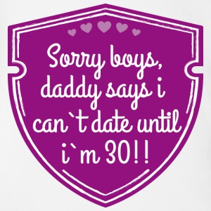 Sorry boys, daddy says i can`t date until i`m 30!! Date T-Shirts - Baby Kurzarm-Body