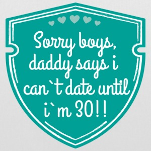 Sorry boys, daddy says i can`t date until i`m 30!! Taschen & Rucksäcke - Stoffbeutel