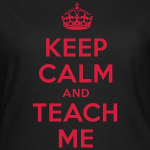 keep calm and teach me T-Shirts - Frauen T-Shirt