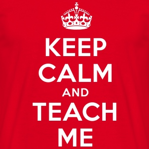 keep calm and teach me T-Shirts - Männer T-Shirt