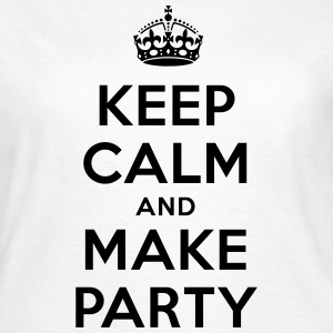 keep calm and make party T-Shirts - Frauen T-Shirt
