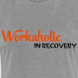 workaholic T-Shirts - Frauen Premium T-Shirt