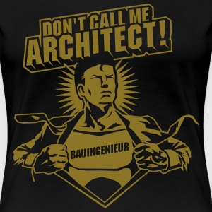 Don't call me architect! T-Shirts - Frauen Premium T-Shirt